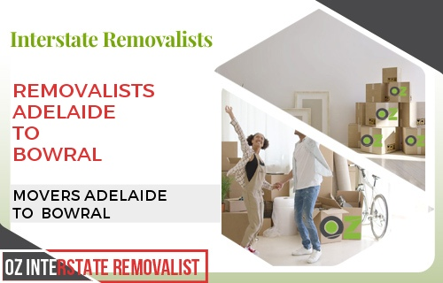 Removalists Adelaide To Bowral