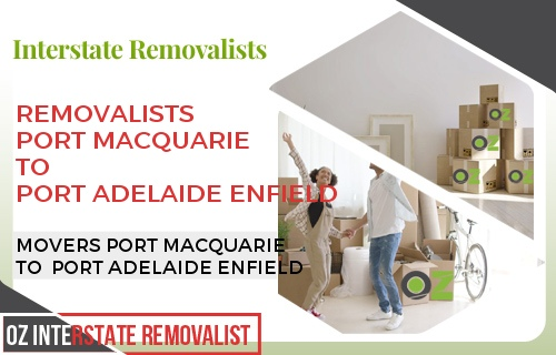 Removalists Port Macquarie To Port Adelaide Enfield