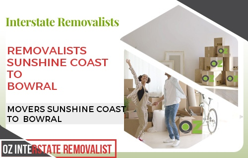 Removalists Sunshine Coast To Bowral