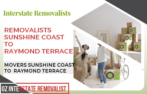 Removalists Sunshine Coast To Raymond Terrace